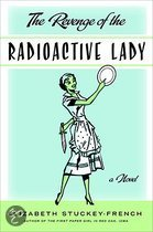 The Revenge of the Radioactive Lady by Elizabeth Stuckey-French