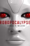 Robopocalypse by Daniel Wilson