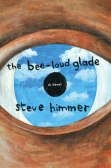 The Bee-Loud Glade by Steve Himmer