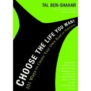 Choose the Life You Want by Tal Ben-Shahar