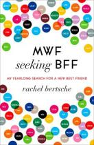MWF Seeking BFF by Rachel Bertsche