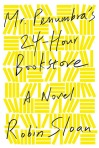 Mr. Penumbra's 24-Hour Book Store by Robin Sloan