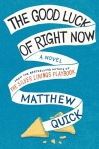 The Goodluck of Right Now by Matthew Quick
